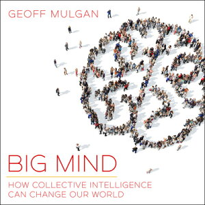 Big Mind: How Collective Intelligence Can Change Our World BIG MIND D [ Geoff Mulgan ]