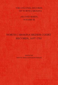 The Colonial Records of North Carolina, Volume 3: North Carolina Higher-Court Records, 1697-1701 COLONIAL RECORDS OF NORTH CARO (Colonial Records of North Carolina) [ Mattie Erma Edwards Parker ]