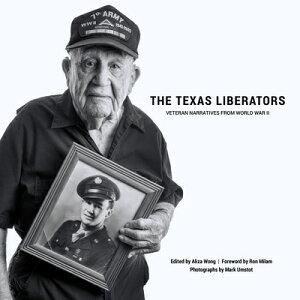 The Texas Liberators: Veteran Narratives from World War II TEXAS LIBERATORS [ Aliza Wong ]