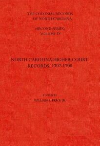 The Colonial Records of North Carolina, Volume 4: North Carolina Higher-Court Records, 1702-1708 COLONIAL RECORDS OF NORTH CARO (Colonial Records of North Carolina) [ William S. Price ]