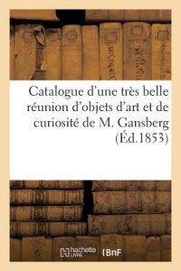 Catalogue D'Une Tres Belle Reunion D'Objets D'Art Et de Curiosite Par Suite Du Deces de M. Gansberg FRE-CATALOGUE DUNE TRES BELLE (Arts) [ Maulde Et Renou ]