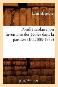 Pouille Scolaire, Ou Inventaire Des Ecoles Dans La Paroisse (Ed.1880-1883) FRE-POUILLE SCOLAIRE OU INVENT (Sciences Sociales) [ Maggiolo L. ]