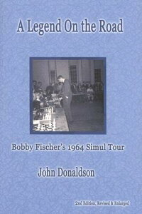 A Legend on the Road: Bobby Fisher's 1964 Simul Tour LEGEND ON THE ROAD 2/E [ John Donaldson ]
