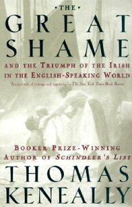 The Great Shame: And the Triumph of the Irish in the English-Speaking World GRT SHAME [ Thomas Keneally ]
