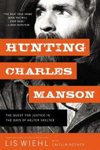 Hunting Charles Manson: The Quest for Justice in the Days of Helter Skelter HUNTING CHARLES MANSON [ Lis Wiehl ]