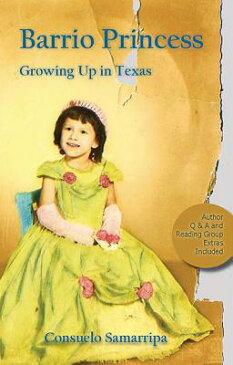 Barrio Princess: Growing Up in Texas BARRIO PRINCESS [ Consuelo Samarripa ]