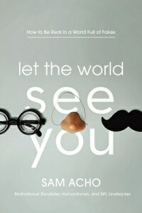 Let the World See You: How to Be Real in a World Full of Fakes LET THE WORLD SEE YOU [ Sam Acho ]