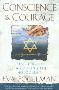 Conscience and Courage: Rescuers of Jews During the Holocaust CONSCIENCE & COURAGE [ Eva Fogelman ]