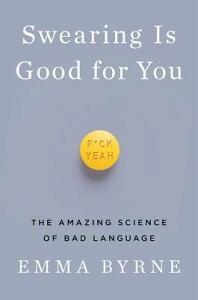 Swearing Is Good for You: The Amazing Science of Bad Language SWEARING IS GOOD FOR YOU [ Emma Byrne ]