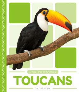 Toucans TOUCANS (Rain Forest Animals) [ Golriz Golkar ]