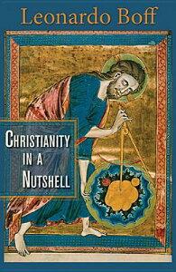 Christianity in a Nutshell CHRISTIANITY IN A NUTSHELL [ Leonardo Boff ]