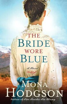 The Bride Wore Blue BRIDE WORE BLUE (Sinclair Sisters of Cripple Creek) [ Mona Hodgson ]