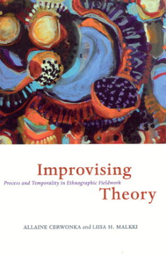 Improvising Theory: Process and Temporality in Ethnographic Fieldwork IMPROVISING THEORY [ Allaine Cerwonka ]