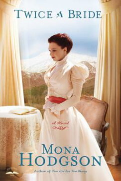 Twice a Bride TWICE A BRIDE (Sinclair Sisters of Cripple Creek) [ Mona Hodgson ]