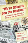 "we're Going to See the Beatles!"": An Oral History of Beatlemania as Told by the Fans Who Were There WERE GOING TO SEE THE BEATLES [ Garry Berman ]"