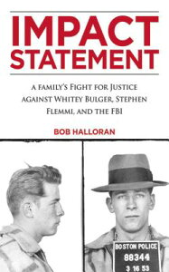 Impact Statement: A Family's Fight for Justice Against Whitey Bulger, Stephen Flemmi, and the FBI IMPACT STATEMENT [ Bob Halloran ]