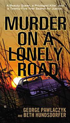 Murder on a Lonely Road: A Beauty Queen, a Privileged Killer, and a Twenty-Five Year Search for Just MURDER ON A LONELY ROAD [ George Pawlaczyk ]