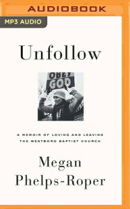 Unfollow: A Memoir of Loving and Leaving the Westboro Baptist Church UNFOLLOW M [ Megan Phelps-Roper ]