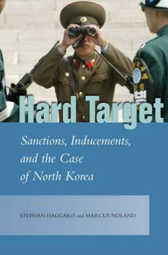 Hard Target: Sanctions, Inducements, and the Case of North Korea HARD TARGET (Studies in Asian Security (Hardcover)) [ Stephan Haggard ]