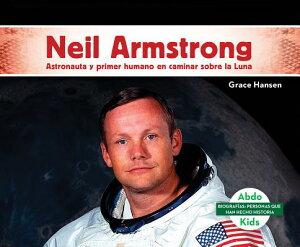 Neil Armstrong: Astronauta Y Primer Humano En Caminar Sobre La Luna (Neil Armstrong: Astronaut & Fir SPA-NEIL ARMSTRONG ASTRONAUTA (Biografías: Personas Que Han Hecho Historia) [ Grace Hansen ]