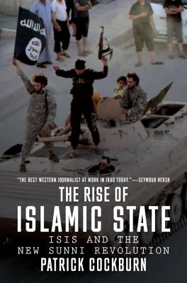 The Rise of Islamic State Isis and the New Sunni Revolution RISE OF ISLAMIC STATE IS-REV/E [ Patrick Cockburn ]