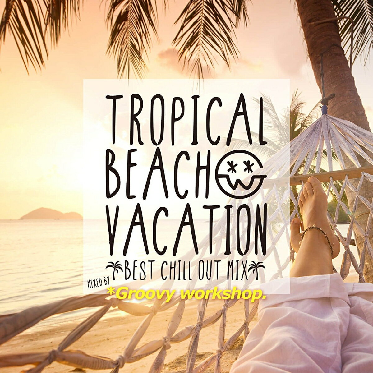 Tropical Beach Vacation -Best Chill Out Mix- mixed by Groovy workshop画像