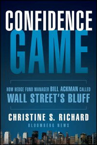 Confidence Game: How a Hedge Fund Manager Bill Ackman Called Wall Street's Bluff CONFIDENCE GAME (Bloomberg) [ Christine S. Richard ]