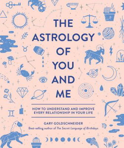 The Astrology of You and Me: How to Understand and Improve Every Relationship in Your Life ASTROLOGY OF YOU & ME [ Gary Goldschneider ]