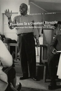 Freedom Is a Constant Struggle: The Mississippi Civil Rights Movement and Its Legacy FREEDOM IS A CONSTANT STRUGGLE [ Kenneth T. Andrews ]