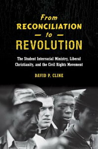 From Reconciliation to Revolution: The Student Interracial Ministry, Liberal Christianity, and the C FROM RECONCILIATION TO REVOLUT [ David P. Cline ]