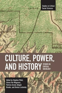 Culture, Power, and History: Studies in Critical Sociology CULTURE POWER & HIST (Studies in Critical Social Sciences (Haymarket Books)) [ Patricia Arend Abigail Brooks and Denise ]