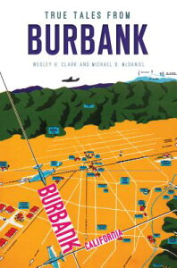 True Tales from Burbank TRUE TALES FROM BURBANK [ Wesley H. Clark ]