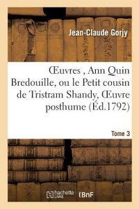 Oeuvres, Ann Quin Bredouille, Ou Le Petit Cousin de Tristram Shandy, Oeuvre Posthume de Tome 3 FRE-OEUVRES ANN QUIN BREDOUILL (Litterature) [ Gorjy-J ]