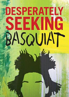 Desperately Seeking Basquiat DESPERATELY SEEKING BASQUIAT [ Ian Castello-Cortes ]