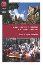 American Universities in a Global Market AMER UNIVERSITIES IN A GLOBAL (National Bureau of Economic Research Conference Report) [ Charles T. Clotfelter ]