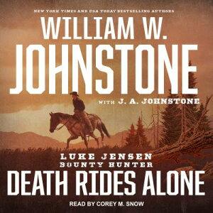 Death Rides Alone DEATH RIDES ALONE M (Luke Jensen: Bounty Hunter) [ William W. Johnstone ]