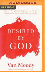 Desired by God: Discover a Strong, Soul-Satisfying Relationship with God by Understanding Who He Is DESIRED BY GOD M [ Van Moody ]