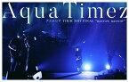 "Aqua Timez アスナロウ TOUR 2017 FINAL ""narrow narrow"" [ Aqua Timez ]"
