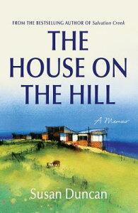 The House on the Hill: A Memoir HOUSE ON THE HILL [ Susan Duncan ]