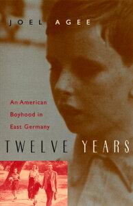 Twelve Years: An American Boyhood in East Germany 12 YEARS 2/E [ Joel Agee ]