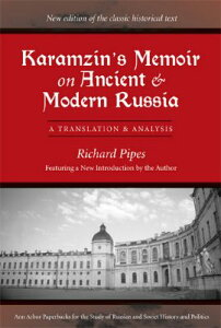 Karamzin's Memoir on Ancient and Modern Russia: A Translation and Analysis KARAMZINS MEMOIR ON ANCIENT & (Ann Arbor Paperbacks for the Study of Russian and Soviet His) [ Richard Pipes ]