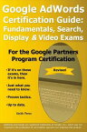 Google Adwords Certification Guide: Fundamentals, Search, Display & Video Exams GOOGLE ADWORDS CERTIFICATION G [ Keith Penn ]