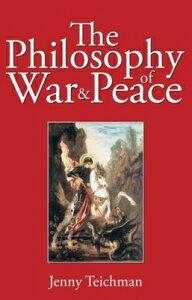 Philosophy of War and Peace PHILOSOPHY OF WAR & PEACE [ Jenny Teichman ]