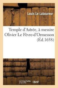 Temple D'Astree, a Messire Olivier Le Fevre-D'Ormesson = Temple D'Astra(c)E, a Messire Olivier Le Fa FRE-TEMPLE DASTREE A MESSIRE O (Litterature) [ Louis Le Laboureur ]