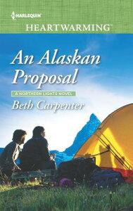 An Alaskan Proposal ALASKAN PROPOSAL -LP ORIGINAL/ (Northern Lights Novel) [ Beth Carpenter ]