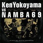 Ken Yokoyama VS NAMBA69 [ Ken Yokoyama vs NAMBA69 ]