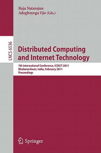 Distributed Computing and Internet Technology: 7th International Conference, ICDCIT 2011, Bhubaneshw DISTRIBUTED COMPUTING & INTERN (Lecture Notes in Computer Science) [ Raja Natarajan ]
