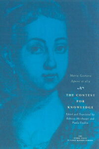 The Contest for Knowledge: Debates Over Women's Learning in Eighteenth-Century Italy CONTEST FOR KNOWLEDGE 2/E (Other Voice in Early Modern Europe) [ Maria Gaetana Agnesi ]