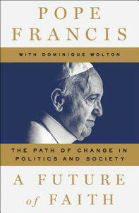 A Future of Faith: The Path of Change in Politics and Society FUTURE OF FAITH [ Pope Francis ]