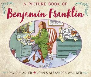 A Picture Book of Benjamin Franklin PICT BK OF BENJAMIN FRANKLIN (Picture Book Biography) [ David A. Adler ]